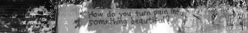 "Vandalism at UP Diliman, Quezon City, saying ""How do you turn pain into something beautiful?"""